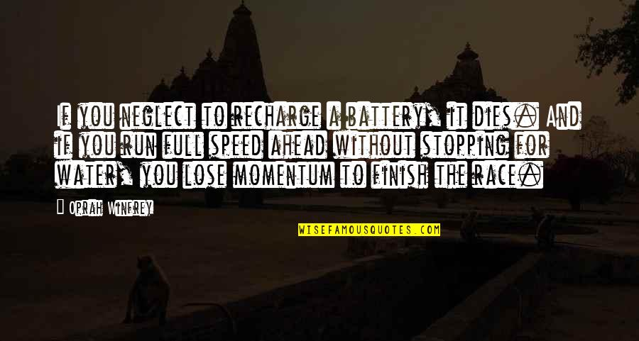 Battery's Quotes By Oprah Winfrey: If you neglect to recharge a battery, it
