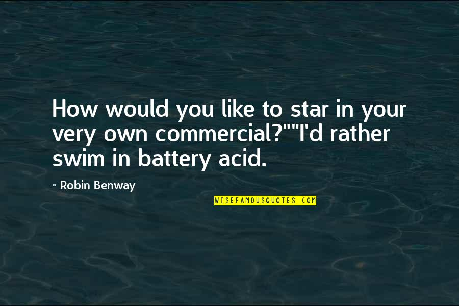 Battery's Quotes By Robin Benway: How would you like to star in your