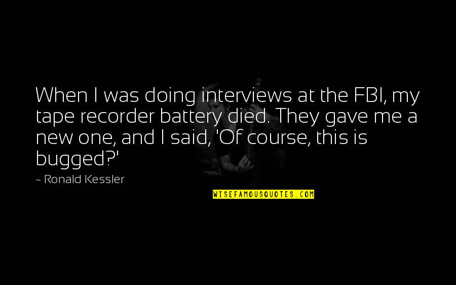 Battery's Quotes By Ronald Kessler: When I was doing interviews at the FBI,
