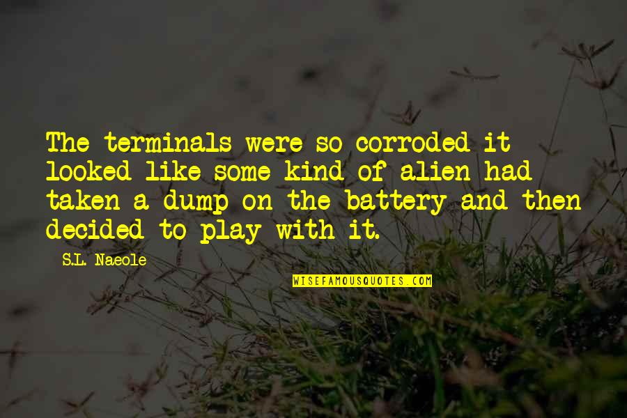 Battery's Quotes By S.L. Naeole: The terminals were so corroded it looked like