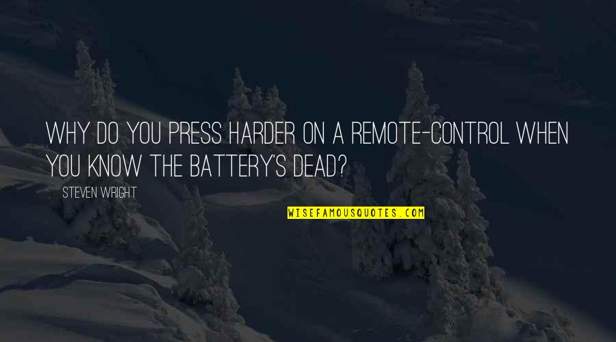 Battery's Quotes By Steven Wright: Why do you press harder on a remote-control