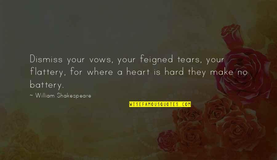 Battery's Quotes By William Shakespeare: Dismiss your vows, your feigned tears, your flattery,