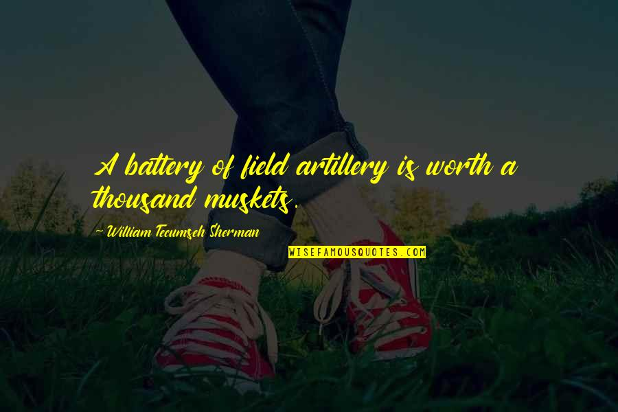 Battery's Quotes By William Tecumseh Sherman: A battery of field artillery is worth a