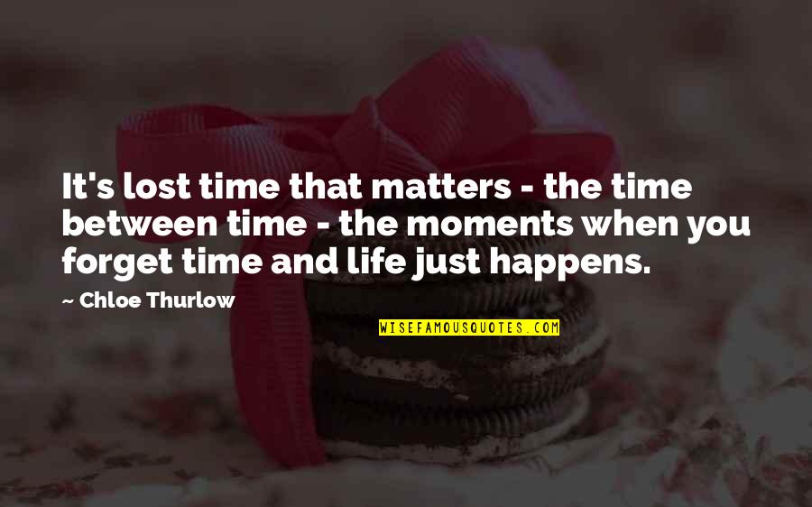 Batting Cages Quotes By Chloe Thurlow: It's lost time that matters - the time