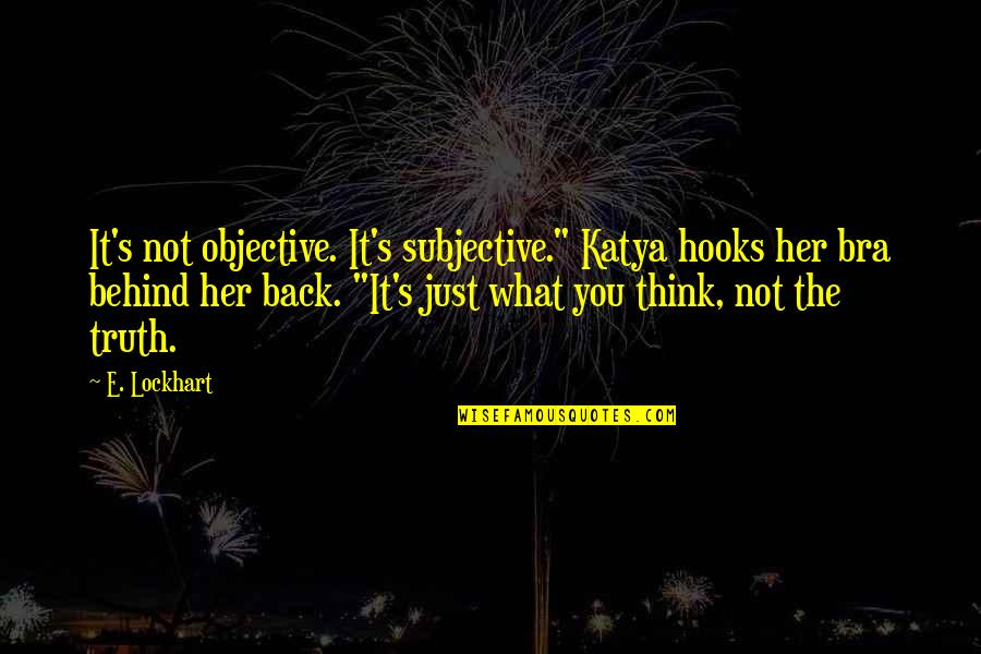 "Batting Cages Quotes By E. Lockhart: It's not objective. It's subjective."" Katya hooks her"