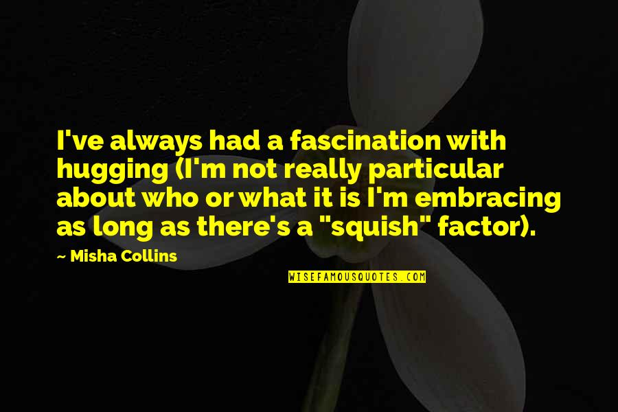 Batting Cages Quotes By Misha Collins: I've always had a fascination with hugging (I'm
