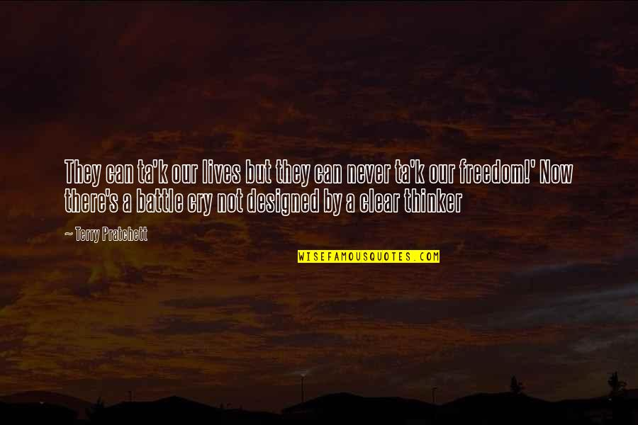 Battle Cry Of Freedom Quotes By Terry Pratchett: They can ta'k our lives but they can