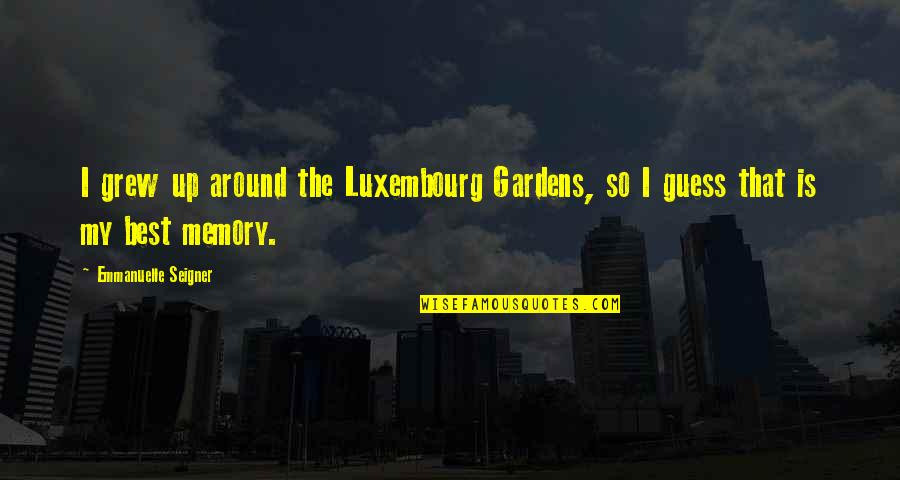 Battle Droids Funny Quotes By Emmanuelle Seigner: I grew up around the Luxembourg Gardens, so
