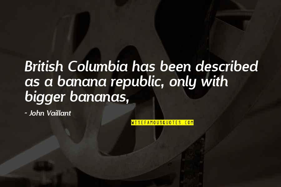 Battle Droids Funny Quotes By John Vaillant: British Columbia has been described as a banana