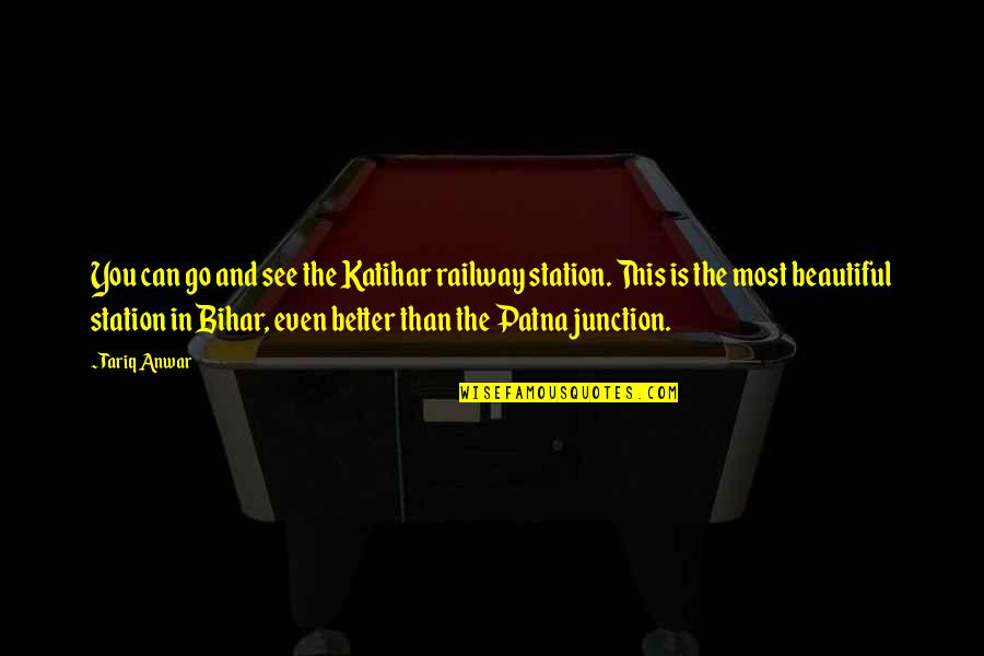 Battle Los Angeles Funny Quotes By Tariq Anwar: You can go and see the Katihar railway
