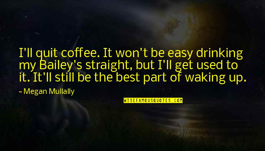 Battle Of Granicus Quotes By Megan Mullally: I'll quit coffee. It won't be easy drinking