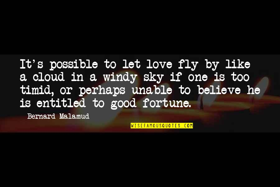 Battle Of Khanwa Quotes By Bernard Malamud: It's possible to let love fly by like