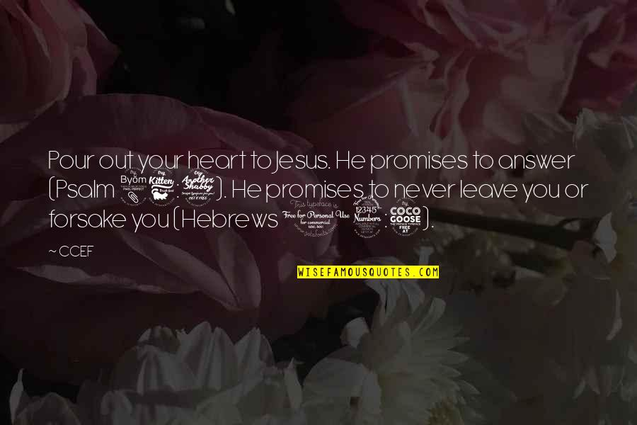 Battle Of Khanwa Quotes By CCEF: Pour out your heart to Jesus. He promises