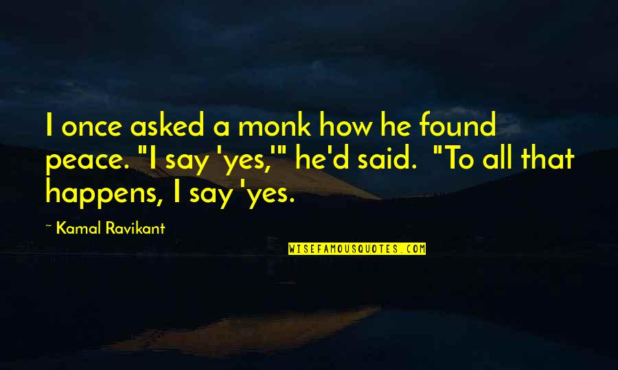 Battle Of Khanwa Quotes By Kamal Ravikant: I once asked a monk how he found