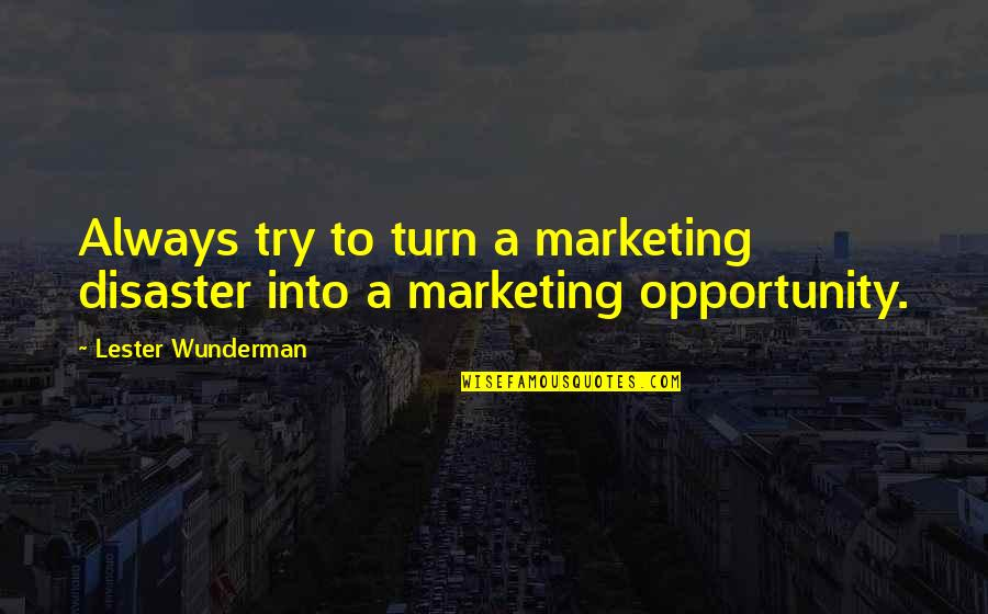 Battle Of Khanwa Quotes By Lester Wunderman: Always try to turn a marketing disaster into