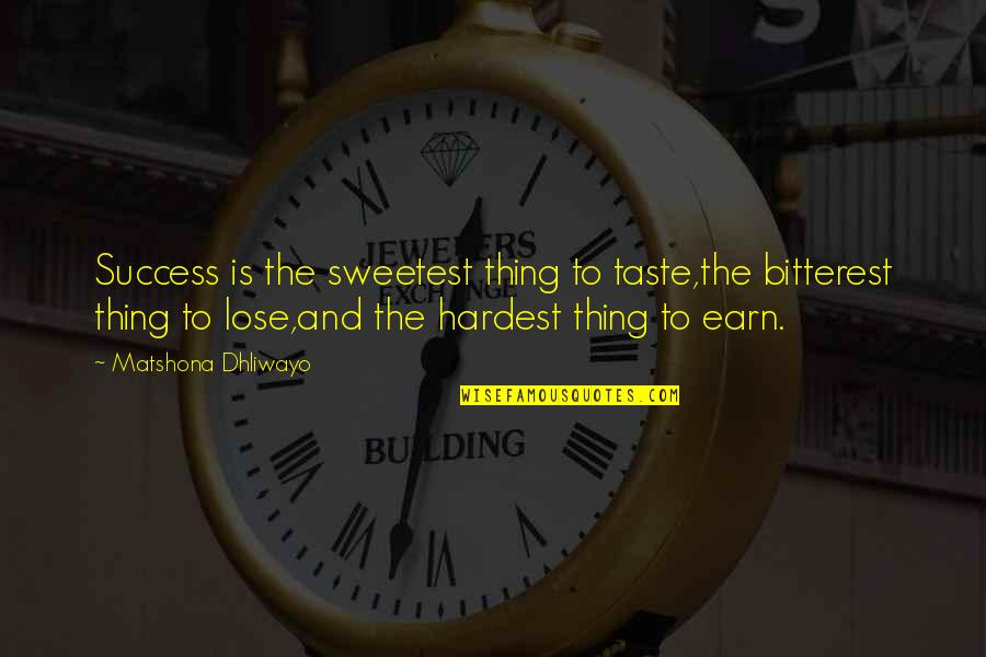 Battle Of Khanwa Quotes By Matshona Dhliwayo: Success is the sweetest thing to taste,the bitterest