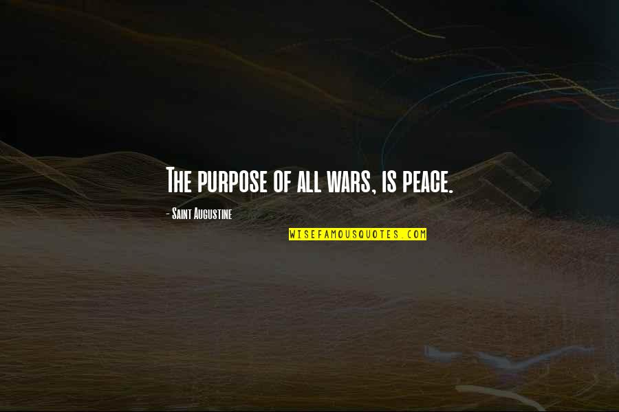 Battle Of Khanwa Quotes By Saint Augustine: The purpose of all wars, is peace.
