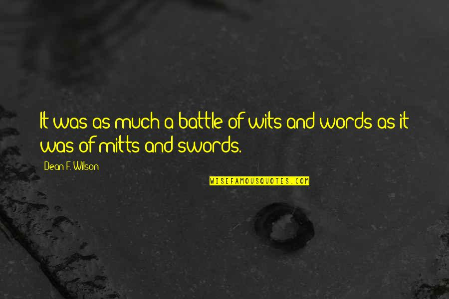 Battle Of Wits Quotes By Dean F. Wilson: It was as much a battle of wits