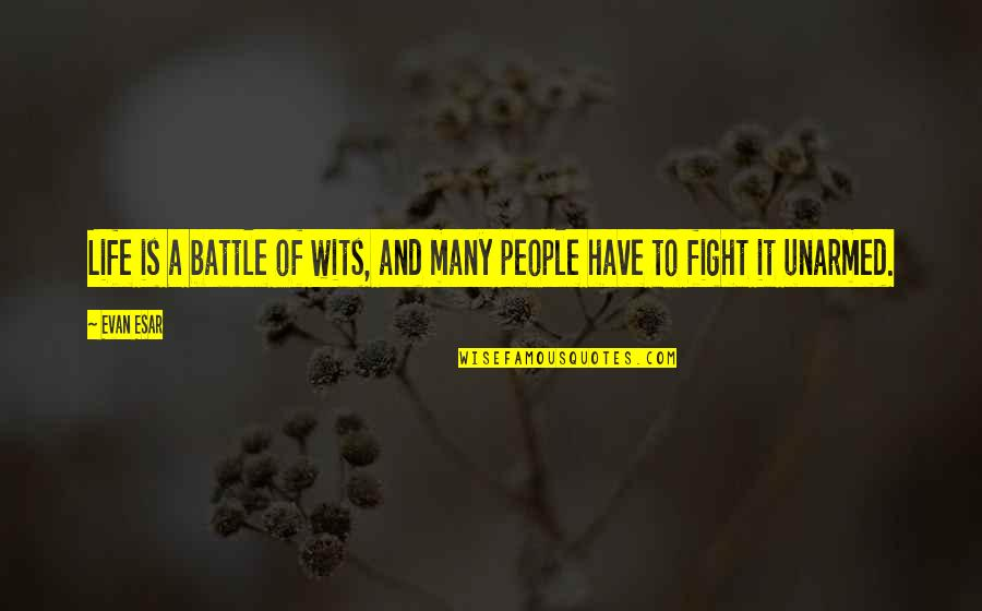 Battle Of Wits Quotes By Evan Esar: Life is a battle of wits, and many