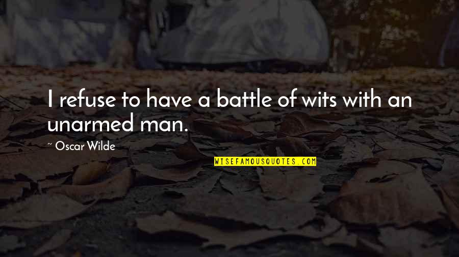 Battle Of Wits Quotes By Oscar Wilde: I refuse to have a battle of wits