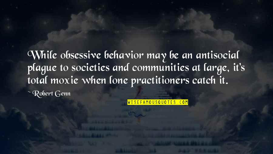 Battle Of Wits Quotes By Robert Genn: While obsessive behavior may be an antisocial plague