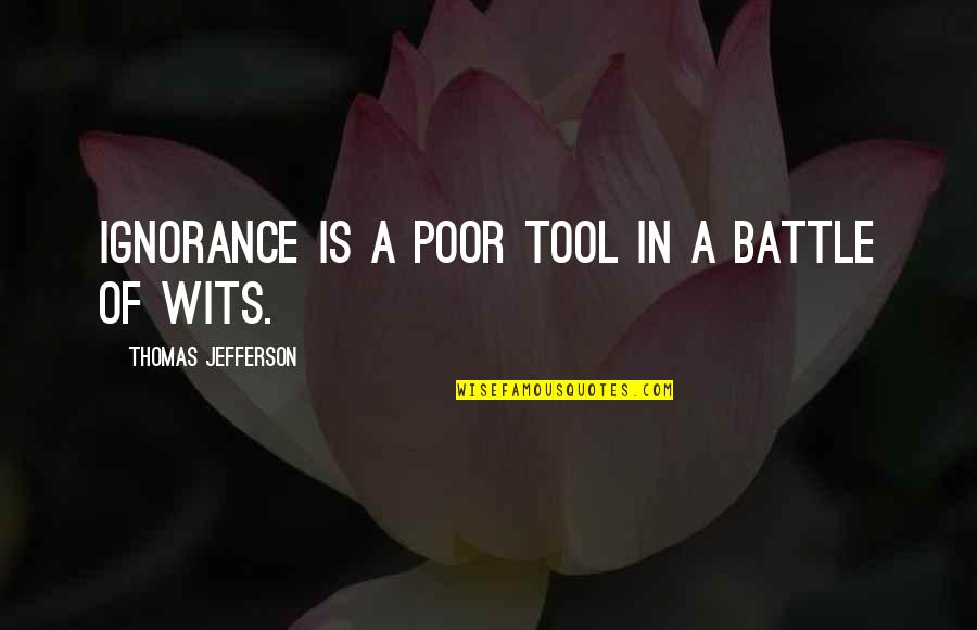 Battle Of Wits Quotes By Thomas Jefferson: Ignorance is a poor tool in a battle