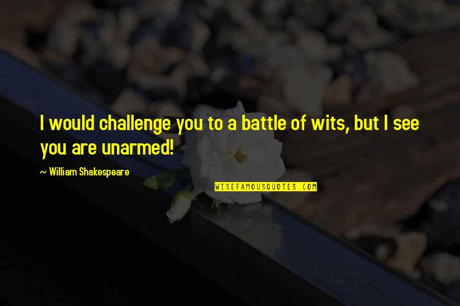 Battle Of Wits Quotes By William Shakespeare: I would challenge you to a battle of
