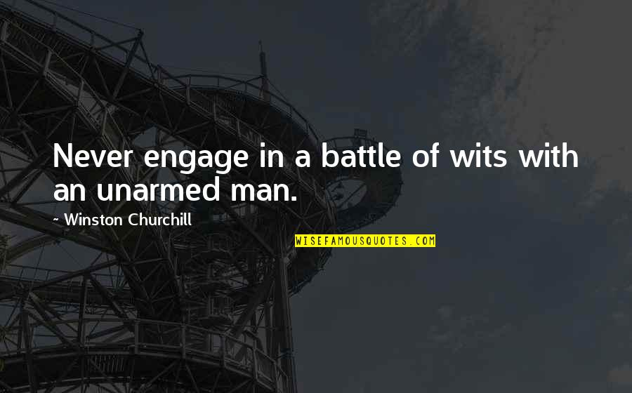 Battle Of Wits Quotes By Winston Churchill: Never engage in a battle of wits with