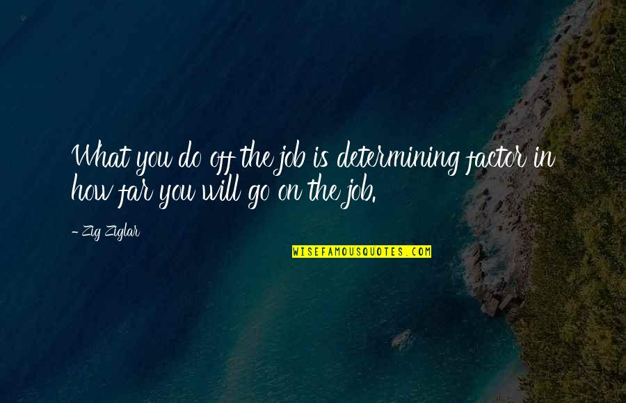 Battle Of Wits Quotes By Zig Ziglar: What you do off the job is determining
