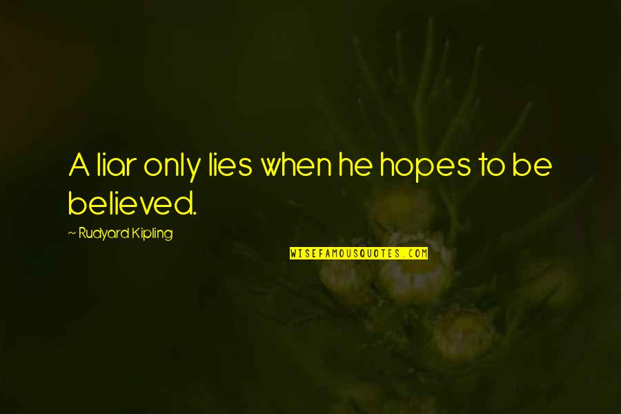 Battle Rallying Quotes By Rudyard Kipling: A liar only lies when he hopes to