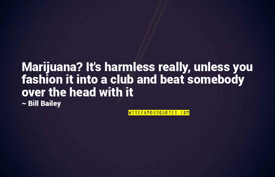 Battlefield Friends Quotes By Bill Bailey: Marijuana? It's harmless really, unless you fashion it