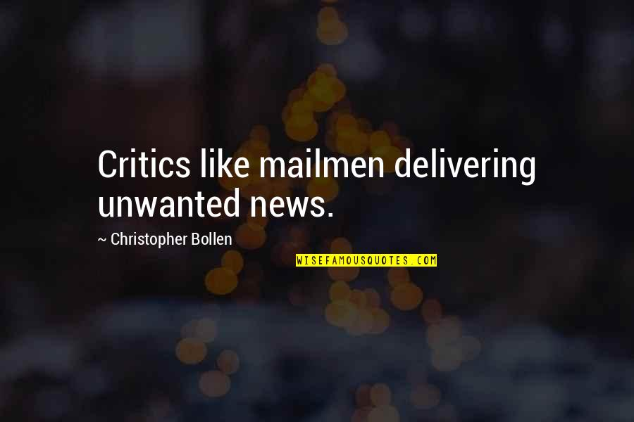 Battlefield Friends Quotes By Christopher Bollen: Critics like mailmen delivering unwanted news.