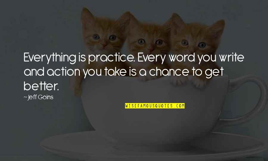 Battlefield Friends Quotes By Jeff Goins: Everything is practice. Every word you write and