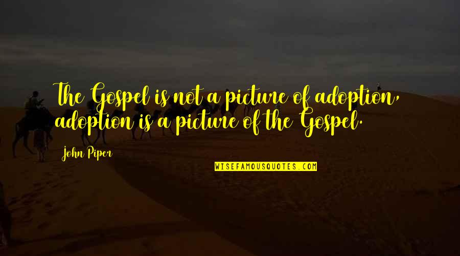 Battlefield Friends Quotes By John Piper: The Gospel is not a picture of adoption,