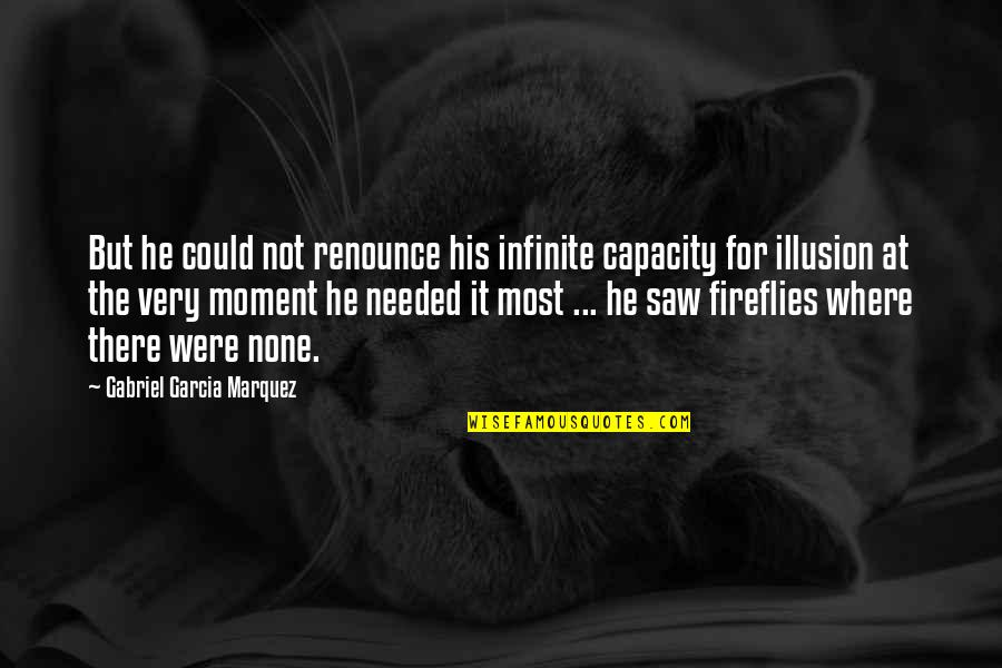 Battlestar Quotes By Gabriel Garcia Marquez: But he could not renounce his infinite capacity