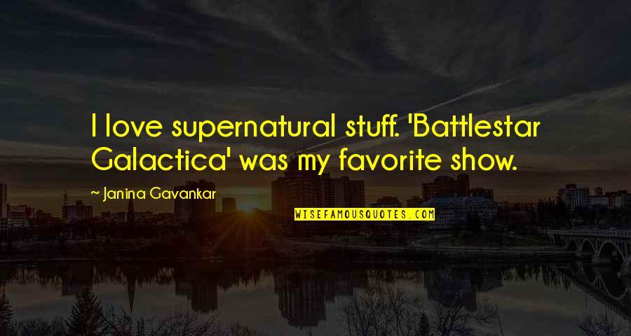 Battlestar Quotes By Janina Gavankar: I love supernatural stuff. 'Battlestar Galactica' was my