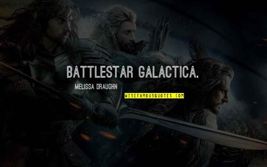Battlestar Quotes By Melissa Draughn: Battlestar Galactica.