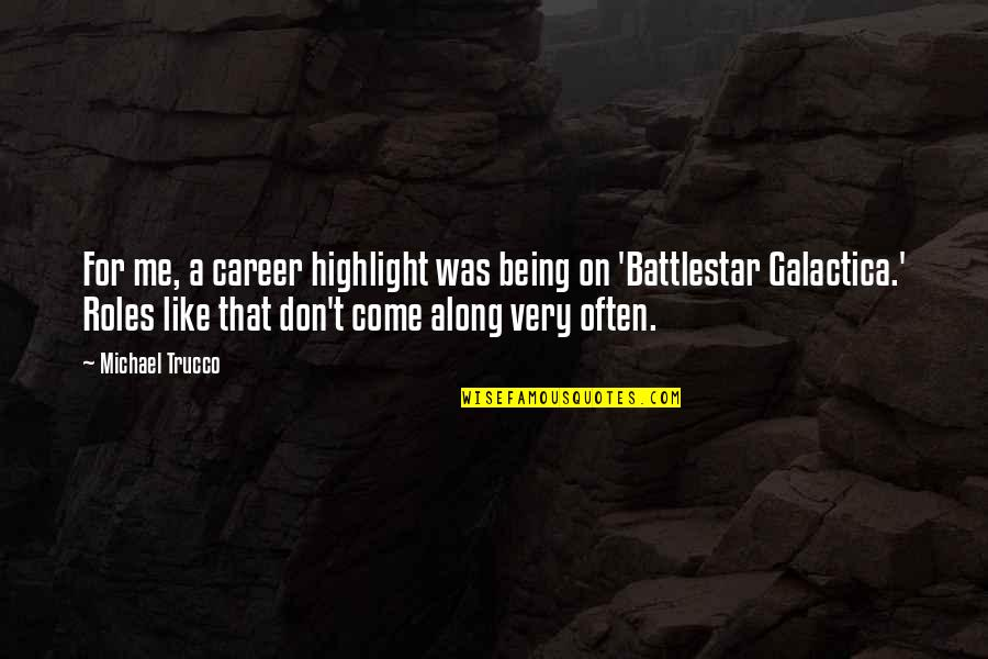 Battlestar Quotes By Michael Trucco: For me, a career highlight was being on