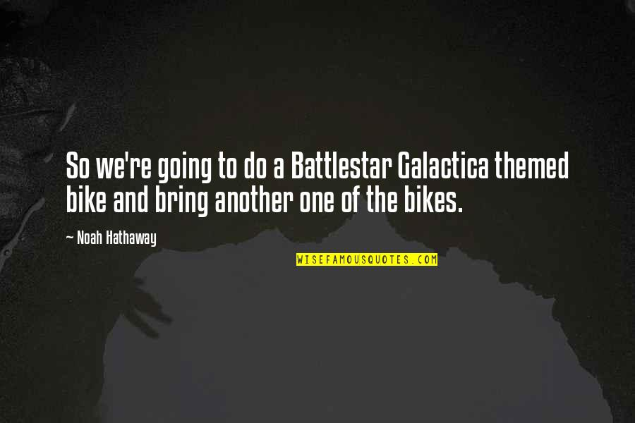 Battlestar Quotes By Noah Hathaway: So we're going to do a Battlestar Galactica