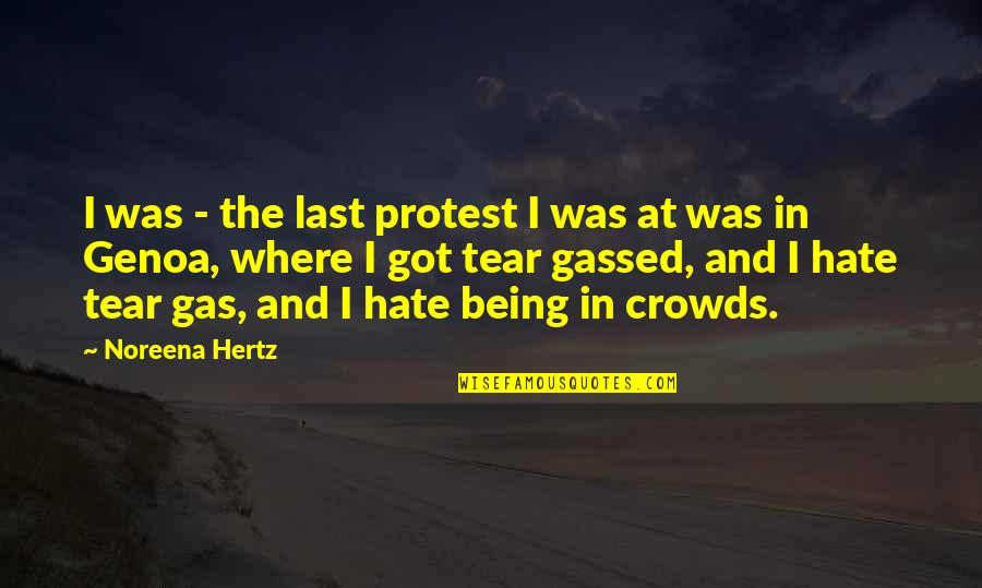 Battlestar Quotes By Noreena Hertz: I was - the last protest I was