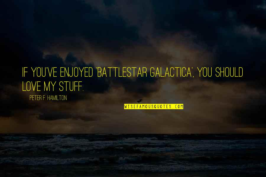 Battlestar Quotes By Peter F. Hamilton: If you've enjoyed 'Battlestar Galactica', you should love