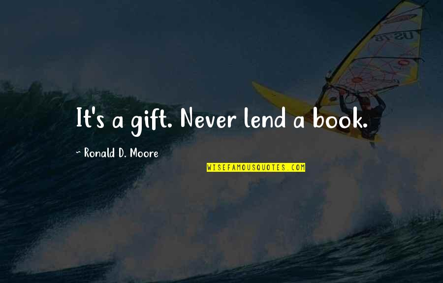 Battlestar Quotes By Ronald D. Moore: It's a gift. Never lend a book.