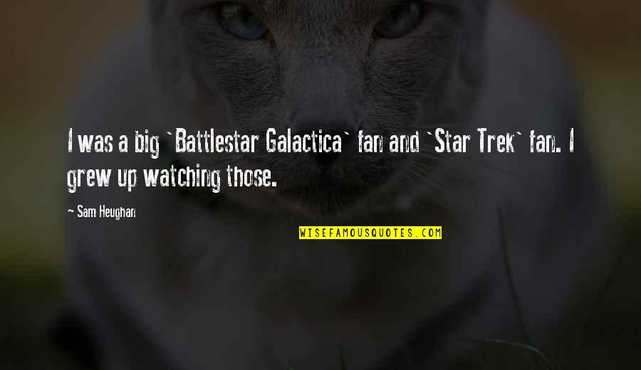 Battlestar Quotes By Sam Heughan: I was a big 'Battlestar Galactica' fan and