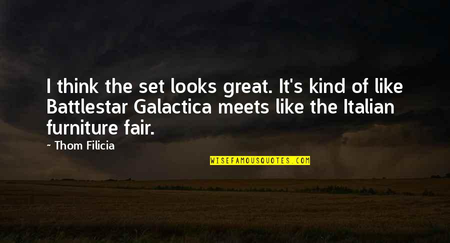 Battlestar Quotes By Thom Filicia: I think the set looks great. It's kind