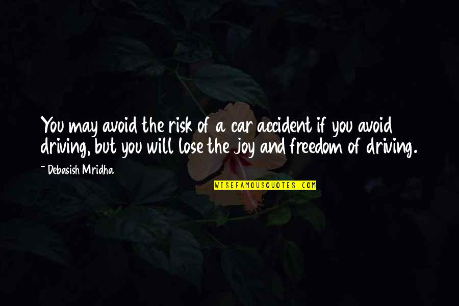 Battlin Jack Murdock Quotes By Debasish Mridha: You may avoid the risk of a car