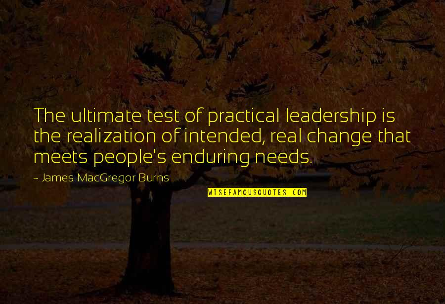 Battlin Jack Murdock Quotes By James MacGregor Burns: The ultimate test of practical leadership is the