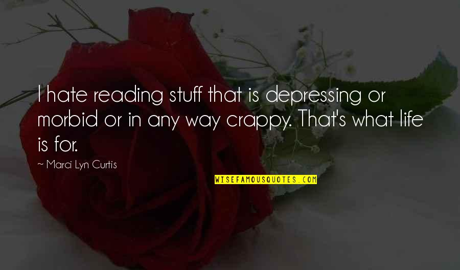 Battlin Jack Murdock Quotes By Marci Lyn Curtis: I hate reading stuff that is depressing or
