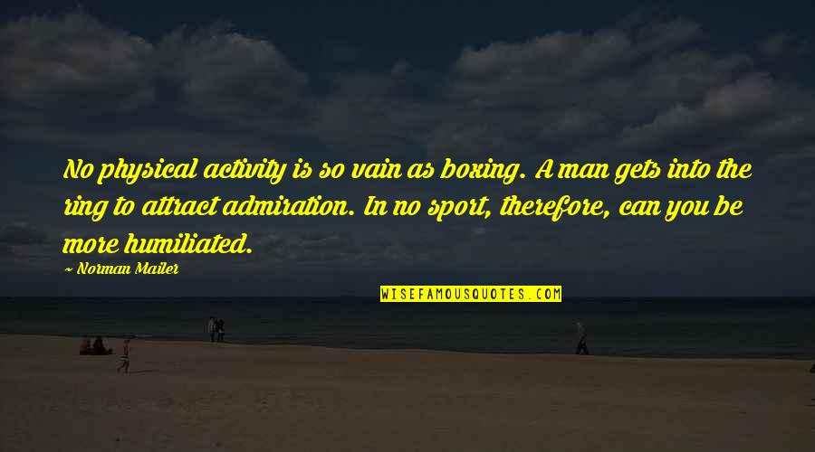 Battlin Jack Murdock Quotes By Norman Mailer: No physical activity is so vain as boxing.
