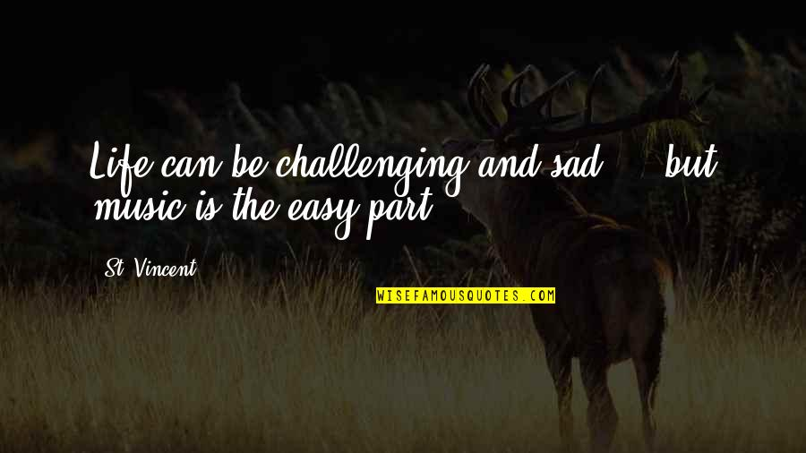 Battlin Jack Murdock Quotes By St. Vincent: Life can be challenging and sad ... but