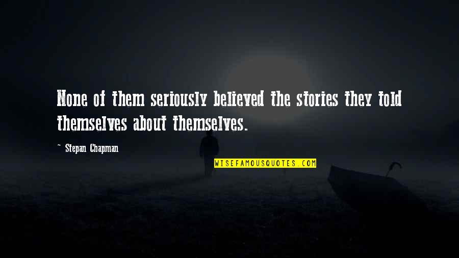 Battlin Jack Murdock Quotes By Stepan Chapman: None of them seriously believed the stories they